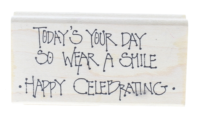 Today's your Day Happy Celebrating Wear a Smile Wooden Rubber Stamp