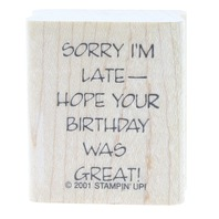 Stampin Up 2001 Sorry I'm Late Hope your Birthday was Great Wooden Rubber Stamp